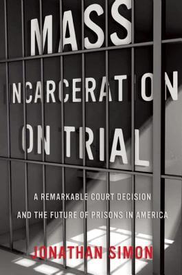 Mass Incarceration on Trial By Simon, Jonathan